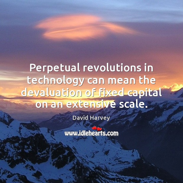 Image, Perpetual revolutions in technology can mean the devaluation of fixed capital on