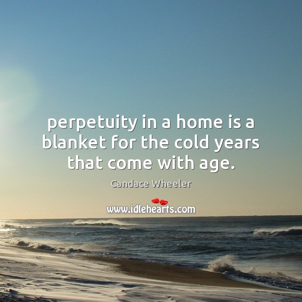 Image, Perpetuity in a home is a blanket for the cold years that come with age.