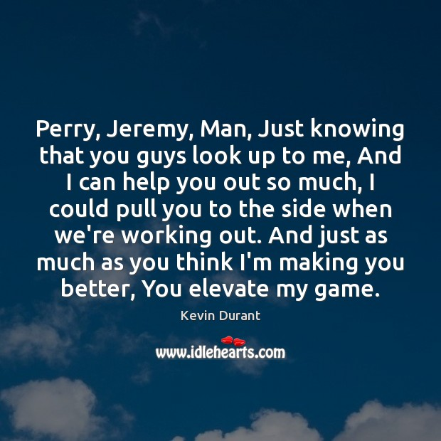 Perry, Jeremy, Man, Just knowing that you guys look up to me, Image