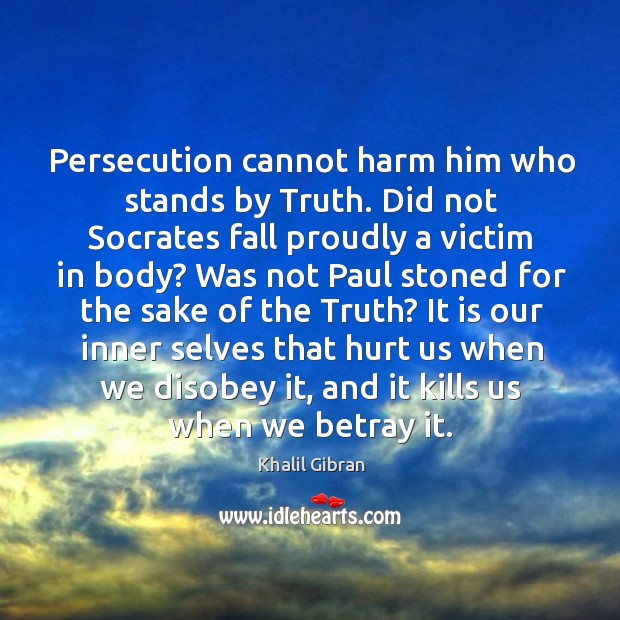 Image, Persecution cannot harm him who stands by Truth. Did not Socrates fall