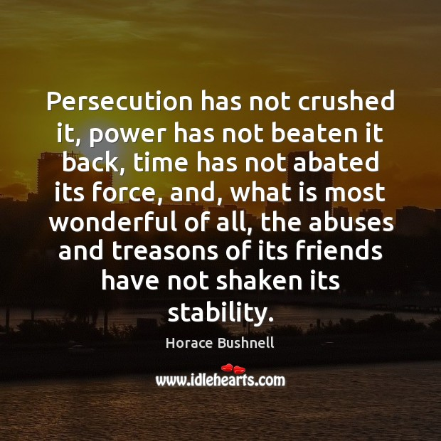 Persecution has not crushed it, power has not beaten it back, time Image