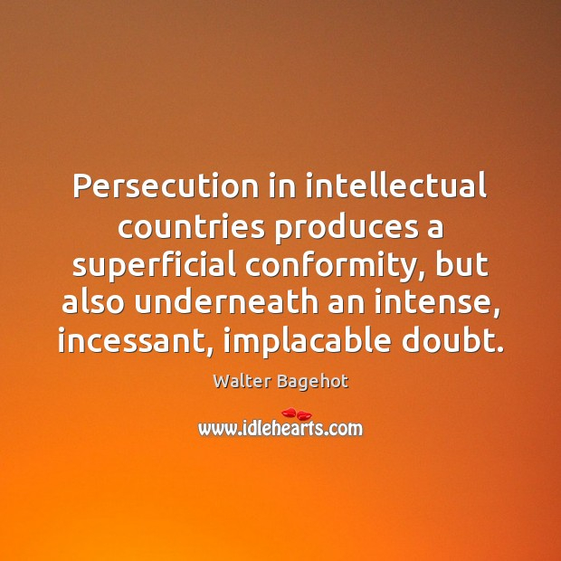 Image, Persecution in intellectual countries produces a superficial conformity, but also underneath an