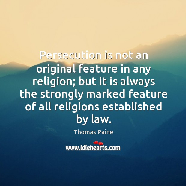 Image, Persecution is not an original feature in any religion; but it is