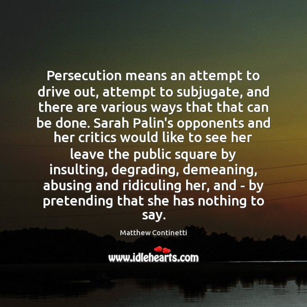 Image, Persecution means an attempt to drive out, attempt to subjugate, and there
