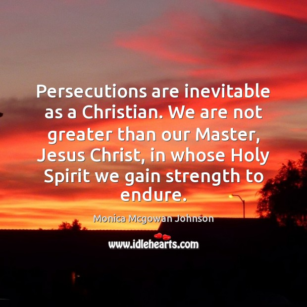 Persecutions are inevitable as a Christian. We are not greater than our Image