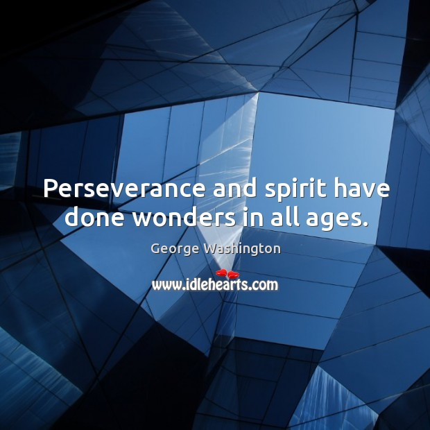 Perseverance and spirit have done wonders in all ages. Image