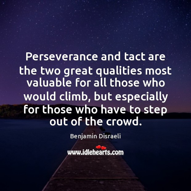Image, Perseverance and tact are the two great qualities most valuable for all