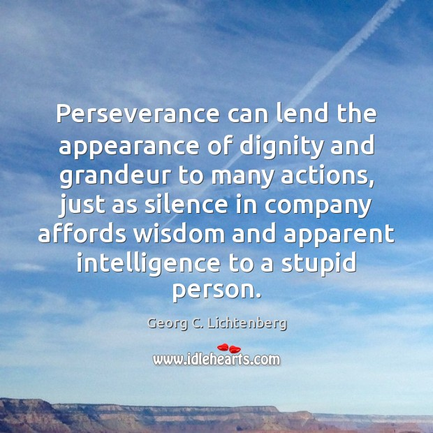 Perseverance can lend the appearance of dignity and grandeur to many actions, Image