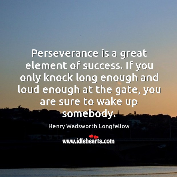 Perseverance is a great element of success. Perseverance Quotes Image