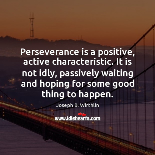 Perseverance is a positive, active characteristic. It is not idly, passively waiting Perseverance Quotes Image