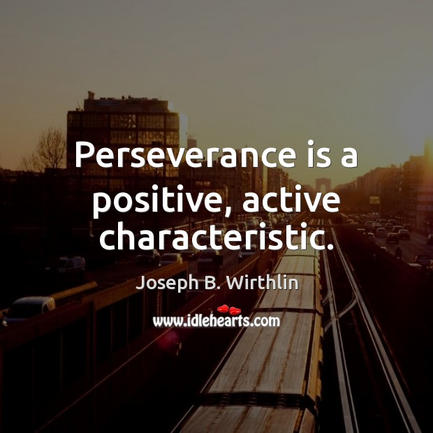 Perseverance is a positive, active characteristic. Perseverance Quotes Image
