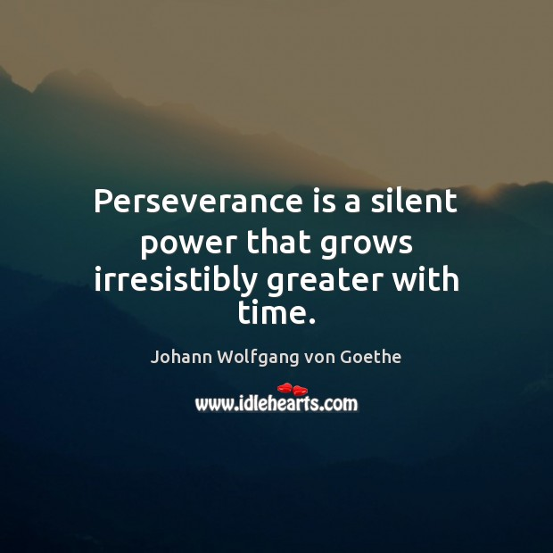 Perseverance is a silent power that grows irresistibly greater with time. Perseverance Quotes Image