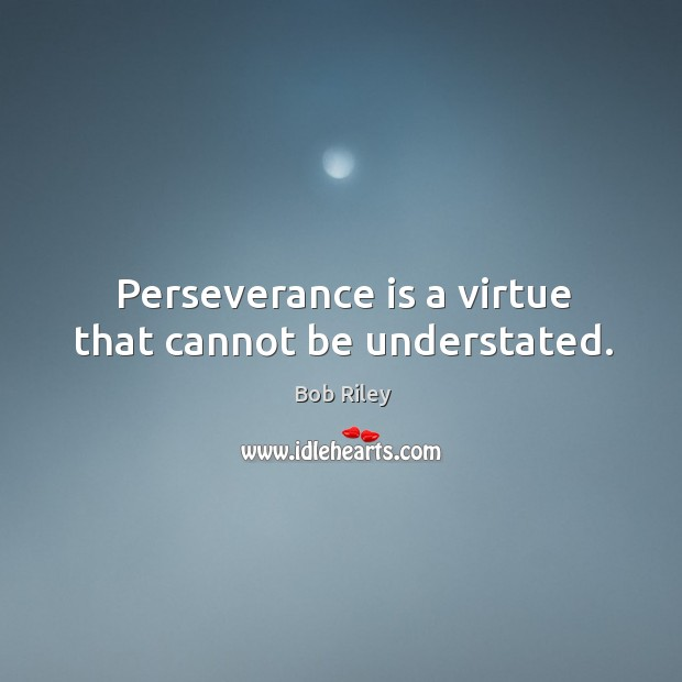 Perseverance is a virtue that cannot be understated. Perseverance Quotes Image