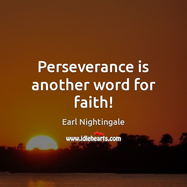 Perseverance is another word for faith! Perseverance Quotes Image