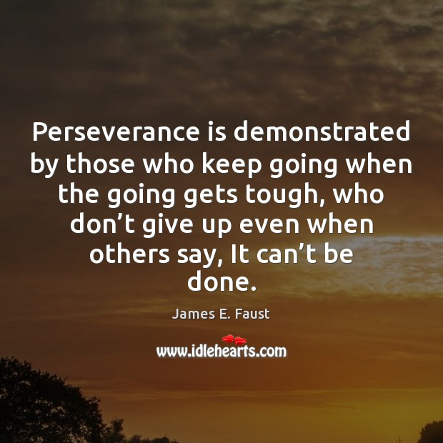 Perseverance is demonstrated by those who keep going when the going gets Perseverance Quotes Image