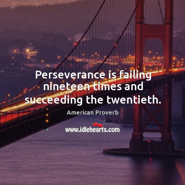 Perseverance is failing nineteen times and succeeding the twentieth. American Proverbs Image