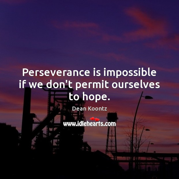 Perseverance is impossible if we don't permit ourselves to hope. Perseverance Quotes Image