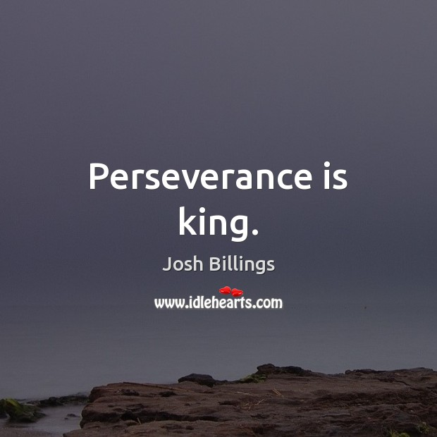 Perseverance is king. Perseverance Quotes Image