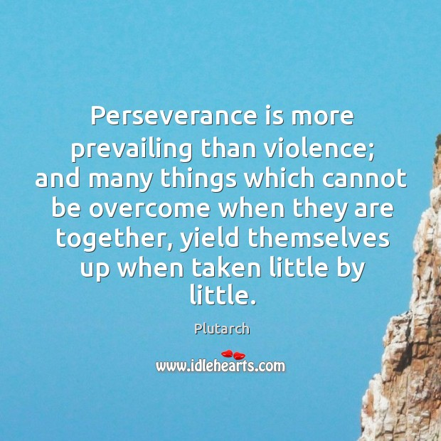 Perseverance is more prevailing than violence; Perseverance Quotes Image