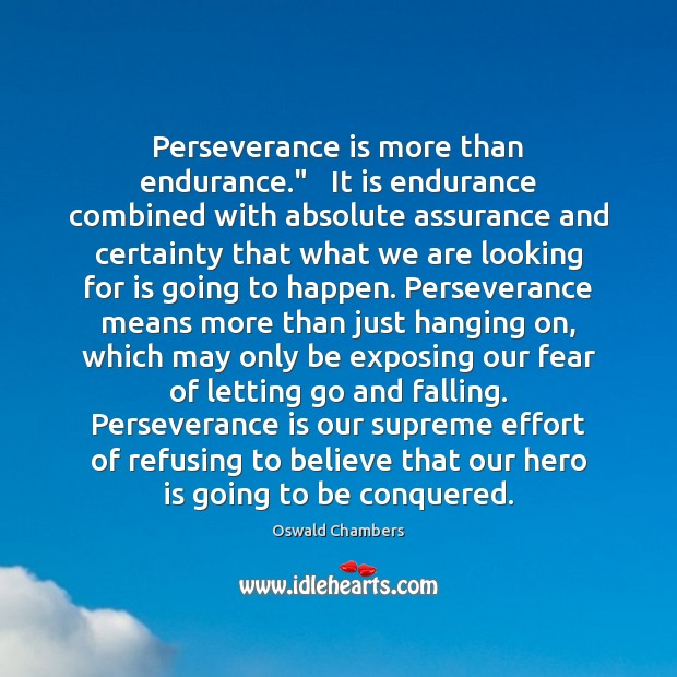 """Perseverance is more than endurance.""""   It is endurance combined with absolute assurance Perseverance Quotes Image"""