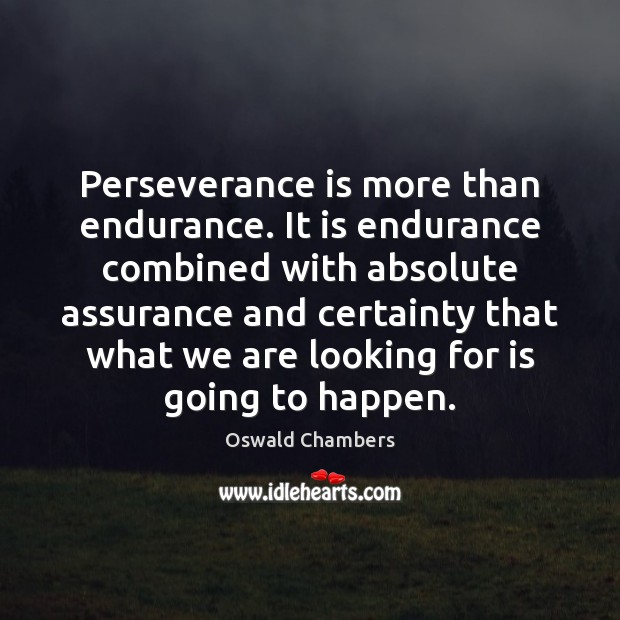 Perseverance is more than endurance. It is endurance combined with absolute assurance Perseverance Quotes Image