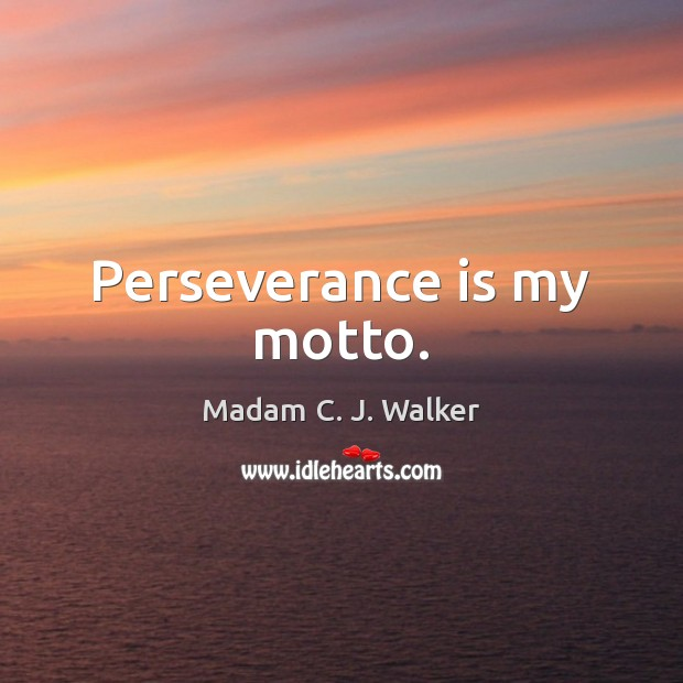 Perseverance is my motto. Perseverance Quotes Image