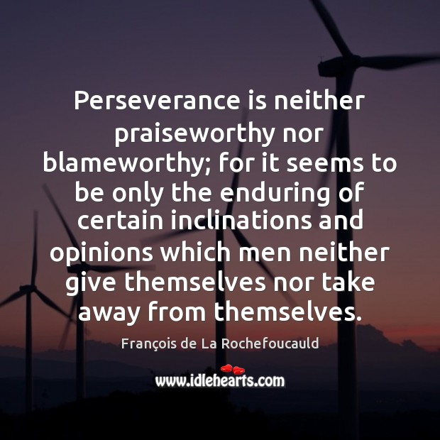 Perseverance is neither praiseworthy nor blameworthy; for it seems to be only Perseverance Quotes Image