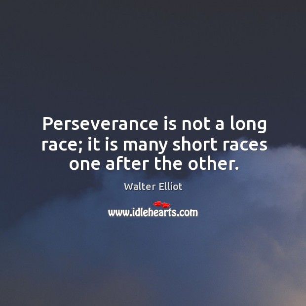 Perseverance is not a long race; it is many short races one after the other. Perseverance Quotes Image