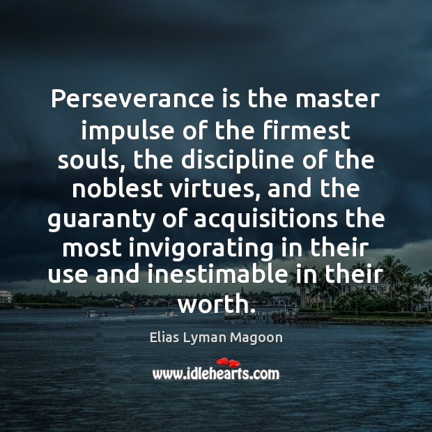 Perseverance is the master impulse of the firmest souls, the discipline of Perseverance Quotes Image