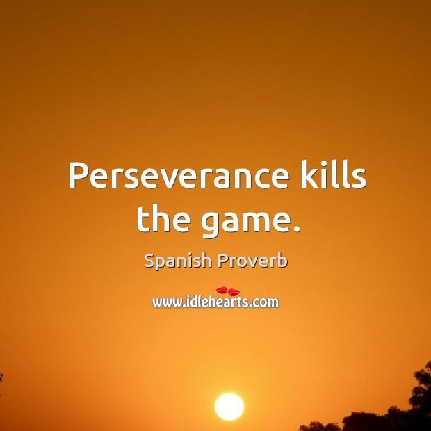 Image, Perseverance kills the game.
