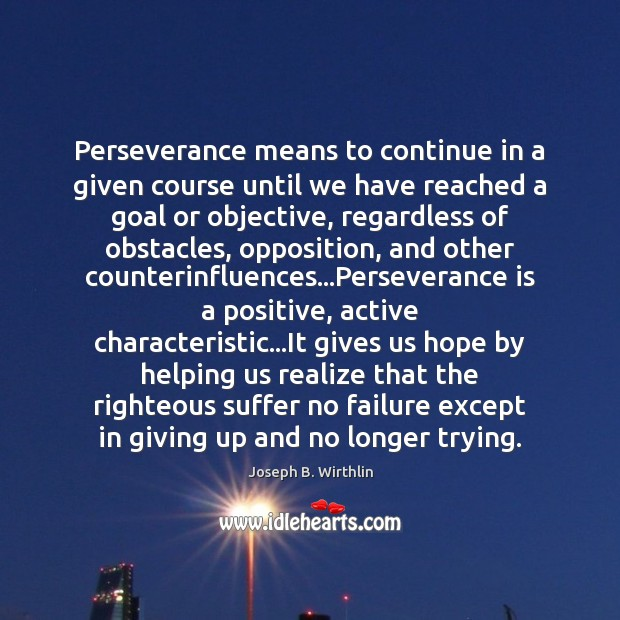 Perseverance means to continue in a given course until we have reached Perseverance Quotes Image