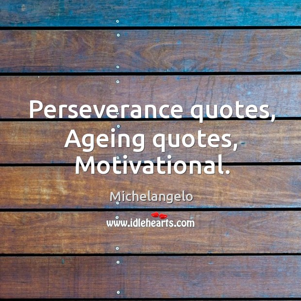 Perseverance quotes, ageing quotes, motivational. Perseverance Quotes Image