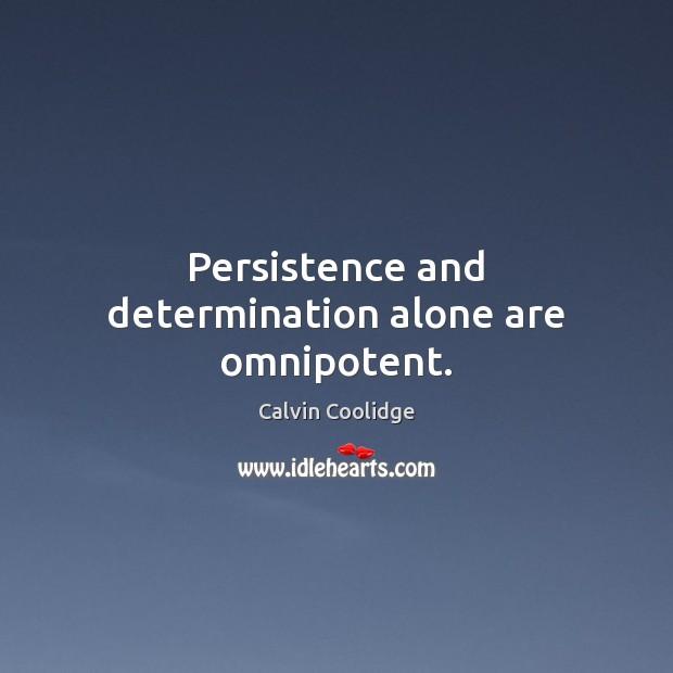 Persistence and determination alone are omnipotent. Calvin Coolidge Picture Quote