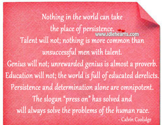 Persistence and determination alone are omnipotent. Image