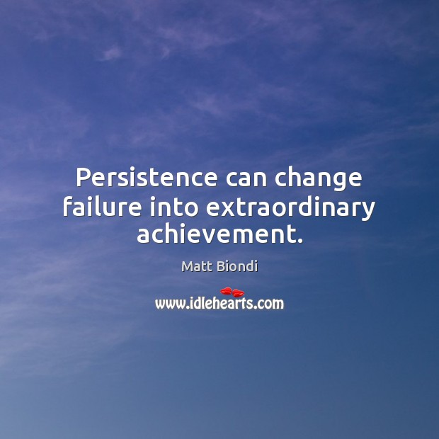 Image, Persistence can change failure into extraordinary achievement.