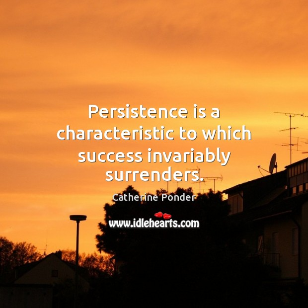 Persistence is a characteristic to which success invariably surrenders. Persistence Quotes Image