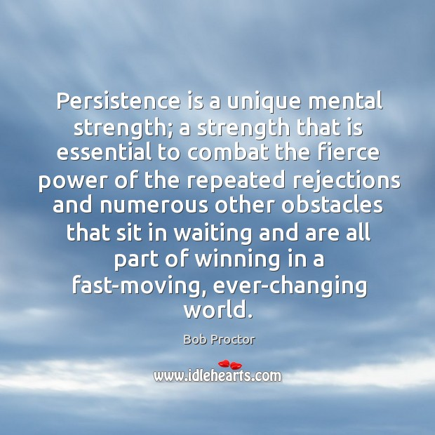 Persistence is a unique mental strength; a strength that is essential to Persistence Quotes Image