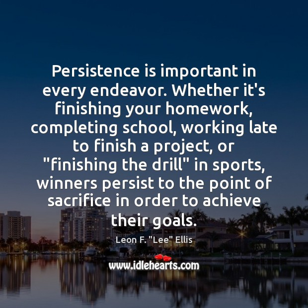 Persistence is important in every endeavor. Whether it's finishing your homework, completing Persistence Quotes Image