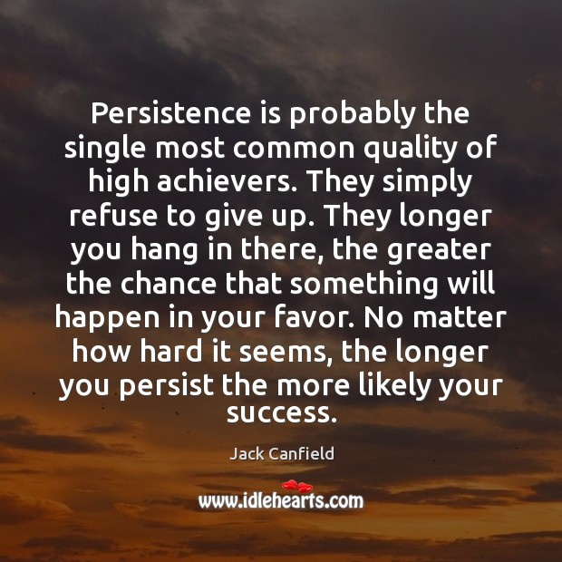 Persistence is probably the single most common quality of high achievers. They Persistence Quotes Image