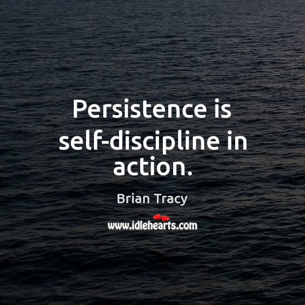 Persistence is self-discipline in action. Persistence Quotes Image