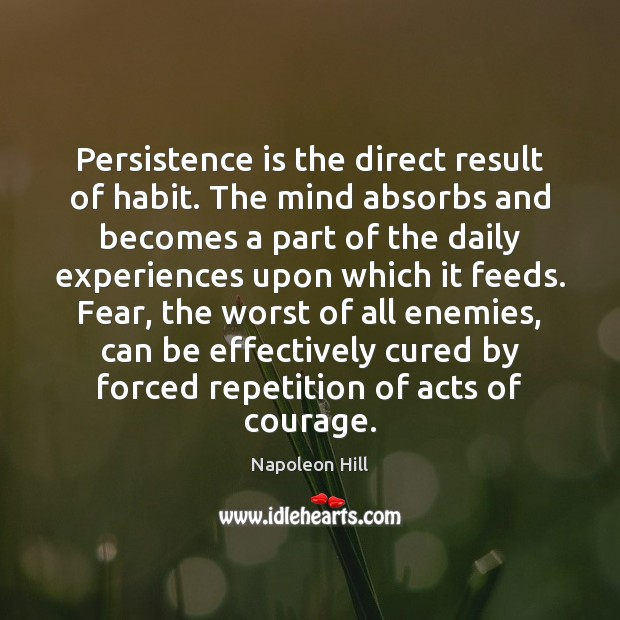 Persistence is the direct result of habit. The mind absorbs and becomes Persistence Quotes Image