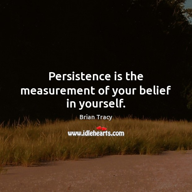 Persistence is the measurement of your belief in yourself. Persistence Quotes Image