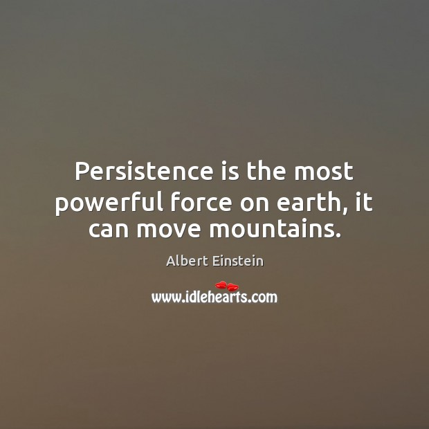 Image, Persistence is the most powerful force on earth, it can move mountains.
