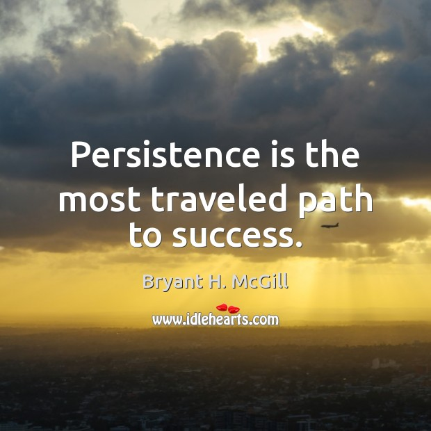 Persistence is the most traveled path to success. Persistence Quotes Image