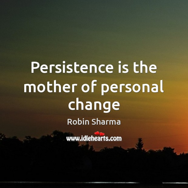 Persistence is the mother of personal change Persistence Quotes Image