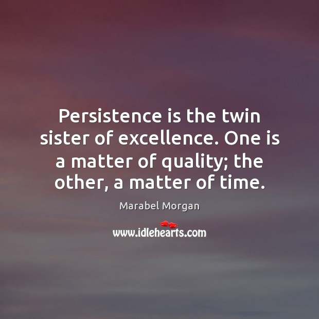 Persistence is the twin sister of excellence. One is a matter of Persistence Quotes Image