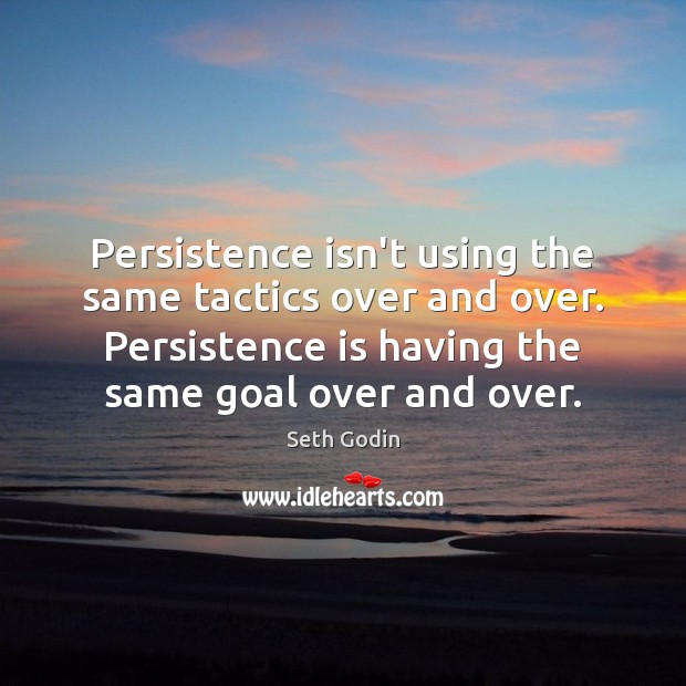 Persistence isn't using the same tactics over and over. Persistence is having Persistence Quotes Image