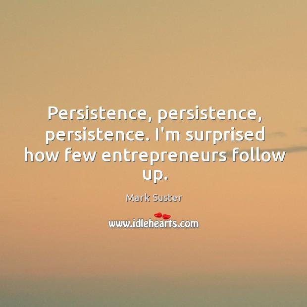 Persistence, persistence, persistence. I'm surprised how few entrepreneurs follow up. Image