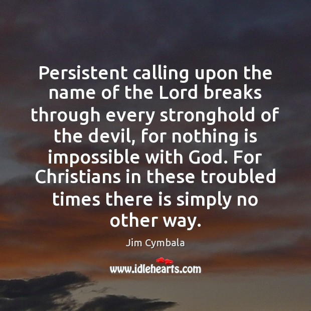 Persistent calling upon the name of the Lord breaks through every stronghold Image