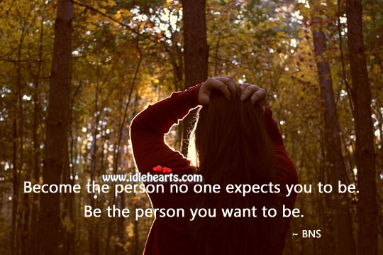 Be the person you want to be. Bns Picture Quote